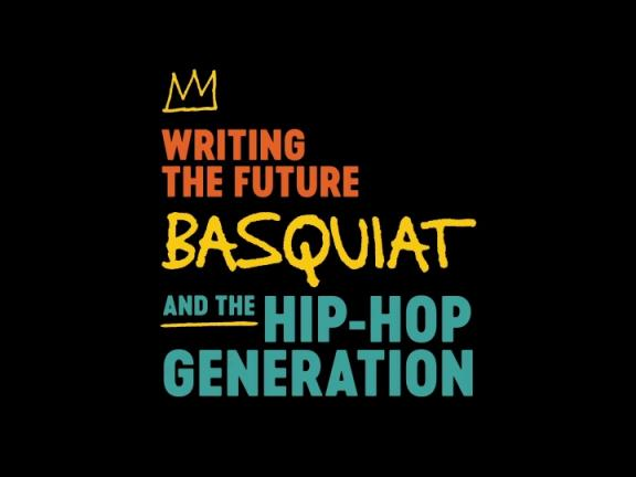 graphic of text Writing the Future: Basquiat and the Hip-Hop Generation